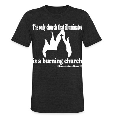 Produit local The only church that illuminates is a burning church (Buenaventura Durruti)