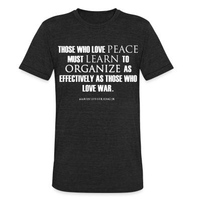 Produit local Those who love peace must learn to organize as effectively as those who love war - Martin Luther King Jr.