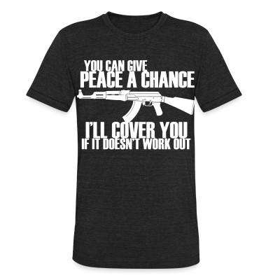 Produit local You can give peace a chance, i'll cover you if it doesn't work out