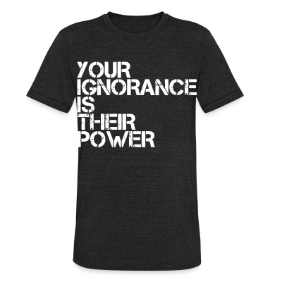 Produit local Your ignorance is their power