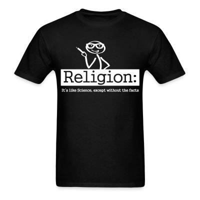 Religion: It's like Science, except without the facts