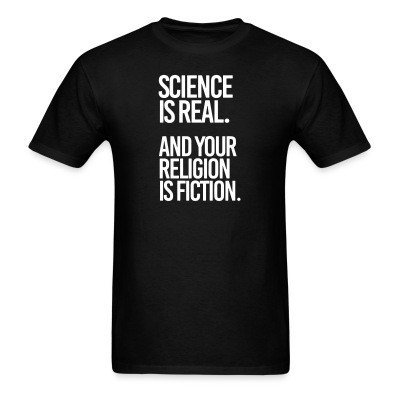 Science is real and your religion is fiction