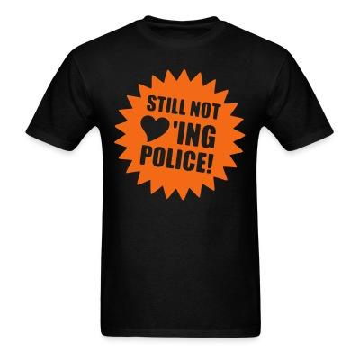 Still not loving police Anti-police - ACAB - All cops are bastards - Repression - Police brutality - Fuck cops - Copwatch