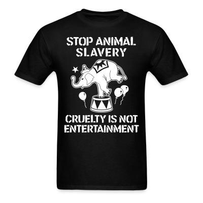 Stop animal slavery! Cruelty is not enterainment
