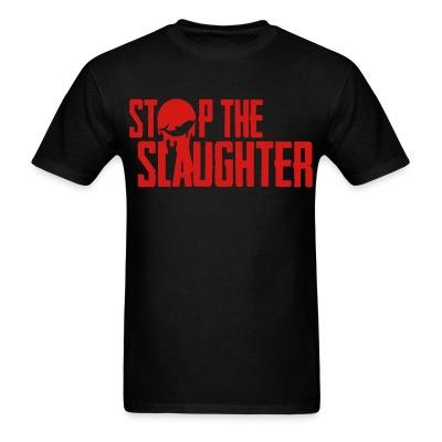 Stop the slaughter