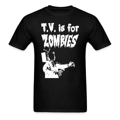 T.V. is for zombies