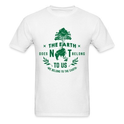 The earth does not belong to us we belong to the earth