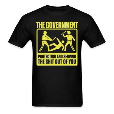 T-shirt The government protecting and serving the shit out of you