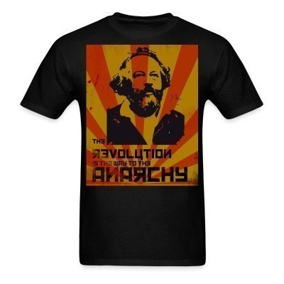 T-shirt The revolution is the way to the anarchy (Bakunin)