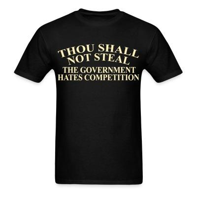Thou shall not steal. The government hates competition