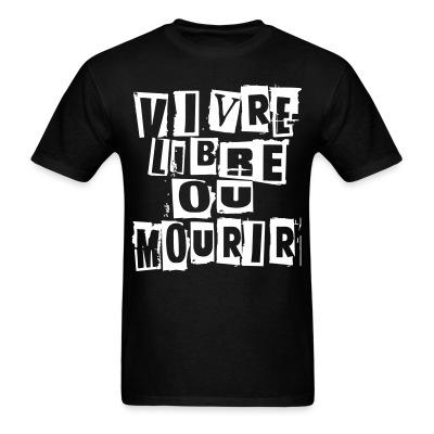 Vivre libre ou mourir Politics - Anarchism - Anti-capitalism - Libertarian - Communism - Revolution - Anarchy - Anti-government - Anti-state