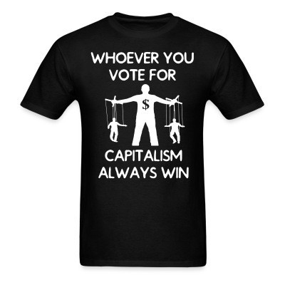 T-shirt Whoever you vote for, capitalism always win