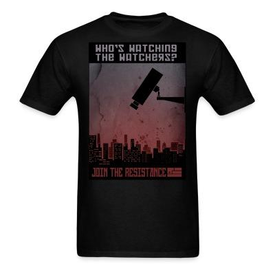 T-shirt Who's watching the watchers? Join the resistance