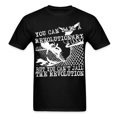 You can jail a revolutionary but you can't jail the revolution