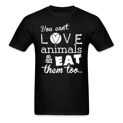 You can't love animals & eat them too