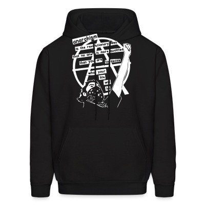 Sweat (Hoodie) Anarchism is the revolutionary idea that no one is more qualified than you are to decide what your life will be