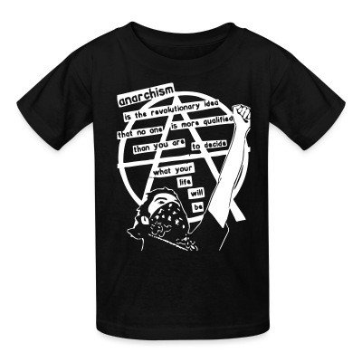 T-shirt enfant Anarchism is the revolutionary idea that no one is more qualified than you are to decide what your life will be