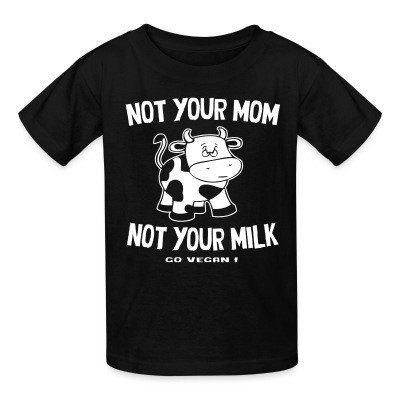 Not your mom not your milk - go vegan !