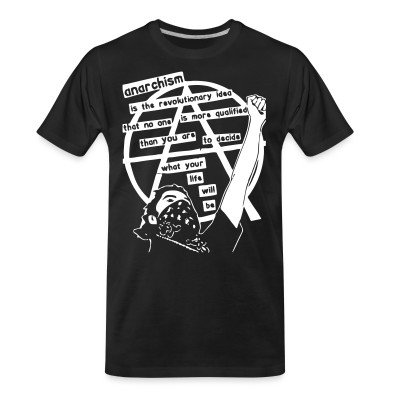 T-shirt organique Anarchism is the revolutionary idea that no one is more qualified than you are to decide what your life will be