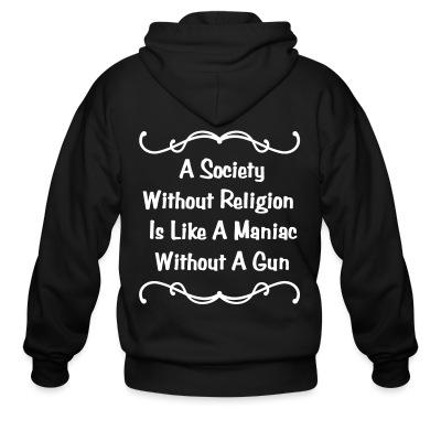 A society without religion is like a maniac without a gun