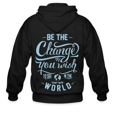 Sweat zippé Be the change you wish to see in the world