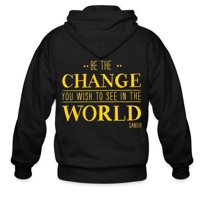 Sweat zippé Be the CHANGE you wish to see in the WORLD (Gandhi)