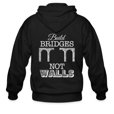 Sweat zippé Build bridges not walls