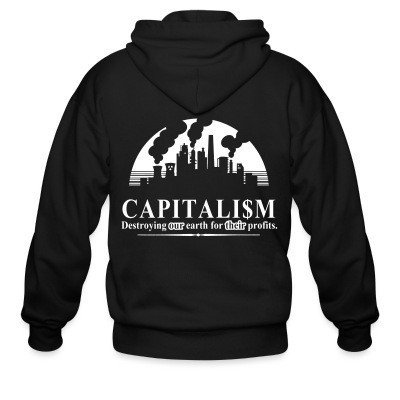Sweat zippé Capitalism: destroying our earth for their profits