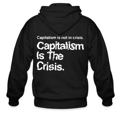 Sweat zippé Capitalism is not in crisis. Capitalism is the crisis.