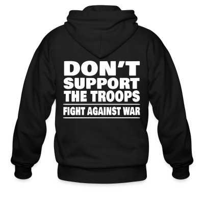 Sweat zippé Don't support the troops - Fight against war