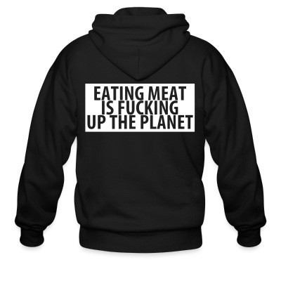Sweat zippé Eating meat is fucking up the planet