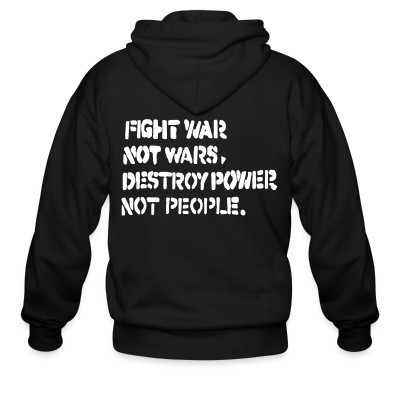 Sweat zippé Fight war not wars, destroy power not people.