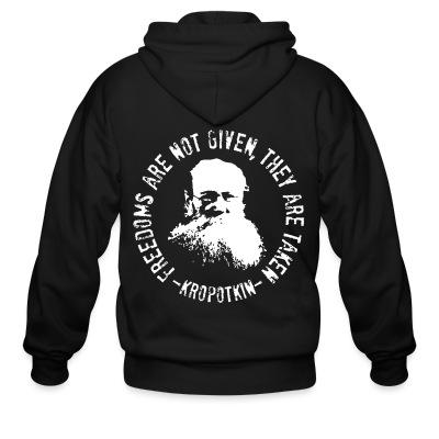 Sweat zippé Freedoms are not given, they are taken (Kropotkin)