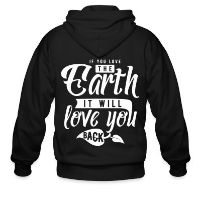 If you love the earth it will love you back