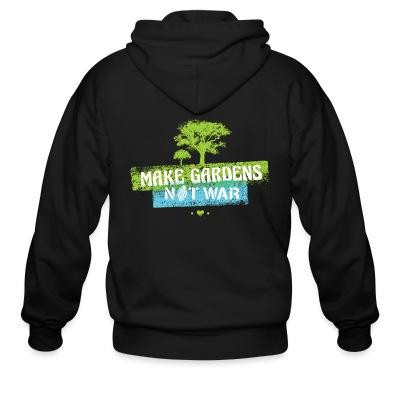 Sweat zippé Make gardens not war