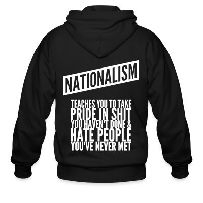 Sweat zippé Nationalism teaches you to take pride in shit you haven't done & hate people you've never met
