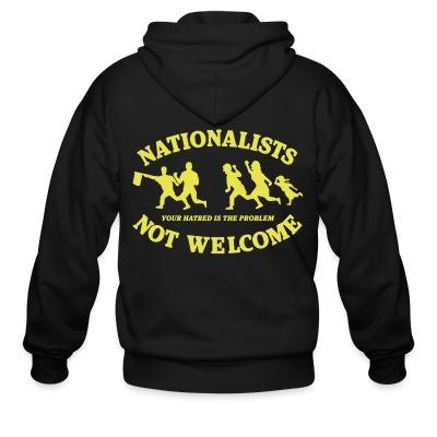 Sweat zippé Nationalists not welcome. Your hatred is the problem