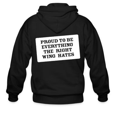 Sweat zippé Proud to be everything the right wing hates