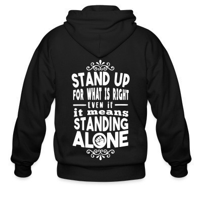 Sweat zippé Stand up for what is right even if it means standing alone