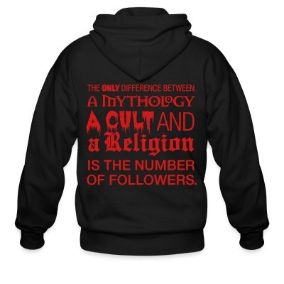 The only difference between a mythology, a cult and a religion is the number of followers