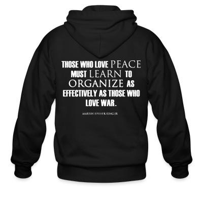 Sweat zippé Those who love peace must learn to organize as effectively as those who love war - Martin Luther King Jr.