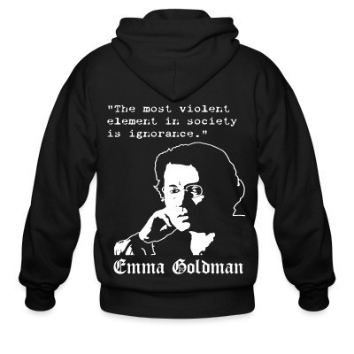 Sweat zippé Tne most violent element in society is ignorance (Emma Goldman)