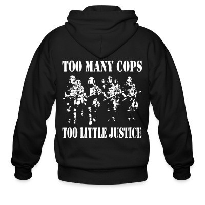 Sweat zippé Too many cops, too little justice