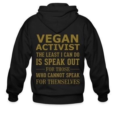 Sweat zippé Vegan activist the least I can do is speak out for those who cannot speak for themselves
