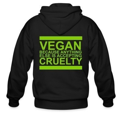 Sweat zippé Vegan because anything else is accepting cruelty