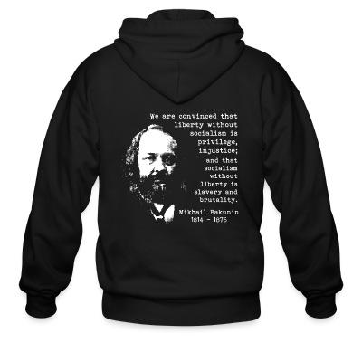 Sweat zippé We are convinced that liberty without socialism is privilege, injustice; and that socialism without liberty is slavery and brutality (Mikhail Bakunin)