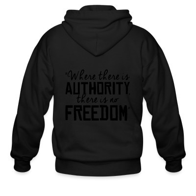 Sweat zippé Where there is authority there is no freedom