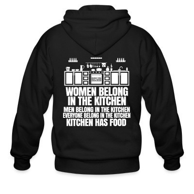 Sweat zippé Women belong in the kitchen, men belong in the kitchen, everyone belong in the kitchen - kitchen has food
