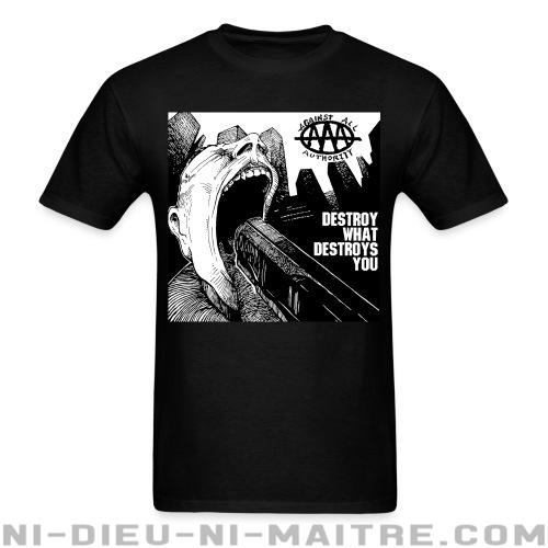 T-shirt standard unisexe Against all authority - Destroy what destroys you  -