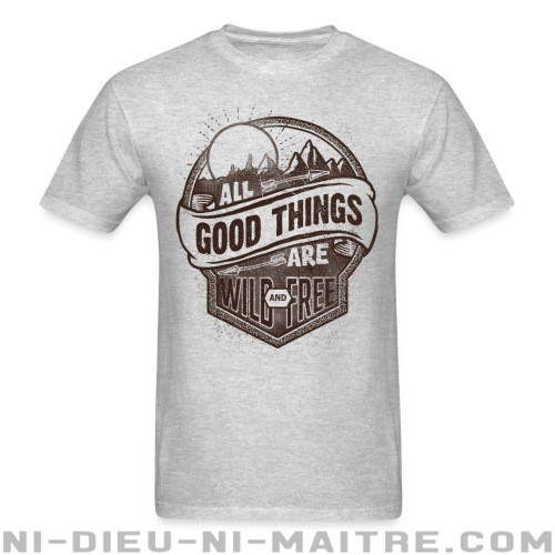 All good things are wild and free - T-shirt Environnementaliste